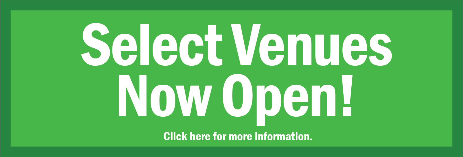 Select Venues Now Open